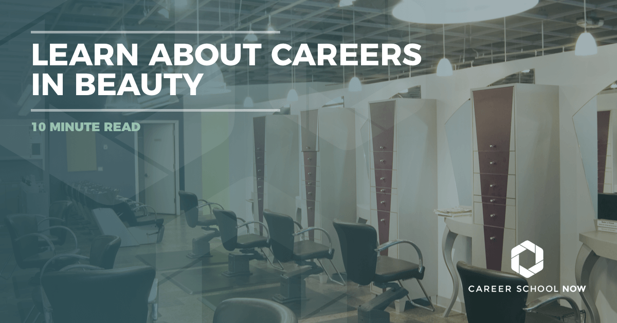 Learn about careers in beauty from makeup artist to hairstylist and so much more